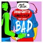 Album Bad (feat. vassy) de David Guetta / David Guetta & Showtek / Showtek
