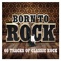 Compilation Born to rock - 60 tracks of classic rock avec The Ramones / Foreigner / Christine Mc Vie / Fleetwood Mac / Faces...