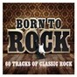 Compilation Born to rock - 60 tracks of classic rock avec Damn Yankees / Foreigner / Fleetwood Mac / Faces / Chicago...