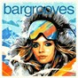 Compilation Bargrooves après ski 7.0 (mixed) avec Grand Corporation / Eli Escobar / Soul Clap / Nona Hendryx / DJ Able...