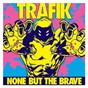 Album None but the brave de Trafik