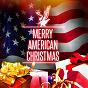 Compilation Merry american christmas! avec Aaron Francis / Ol' Kris' Jolly Choir / Barbara Shorts / New Orleans St Jeanne d'arc Choir / Dean Martin...