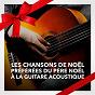 Album Les chansons de noël préférées du père noël à la guitare acoustique de Les Amis du Père Noël