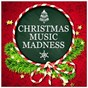 Album Christmas music madness de Christmas Carols / Christmas Music / Christmas Favourites