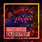 Album Love ur dubstep (top 40 dubstep hits) de DJ Remix Factory / Team Dubstep / Ibiza Fitness Music Workout