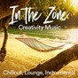 Album In the zone creativity music (chillout, lounge, instrumental music) de Cafe Chillout Music Club / Lounge Music Café / Instrumental