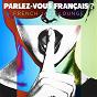 Album Parlez-vous français ? french jazz lounge de Variété Française, Chansons Françaises, Compilation Titres Cultes de la Chanson Française