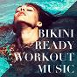 Album Bikini ready workout music de Ibiza Fitness Music Workout, Spinning Workout, Workout Crew
