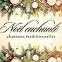 Album Noël enchanté : chansons traditionnelles de Noël Traditionnel