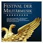 Compilation Festival der militärmusik avec United Sounds Orchestra / Das Große Berliner Blasorchester / Burgerkapelle Gries / Das Stuttgarter Trompetenkorps / Finance Guards Band...