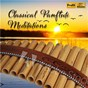 Album Classical Panflute Meditations de Gheorghe Zamfir / Rumänische Staatsphilharmonie Arad / Horst-Hans Bäcker / Samuel Spence / Ulrich Herkenhoff...