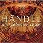 Compilation Händel: die schönsten chöre avec Lawrence Zazzo / Thomas Hengelbrock / Georg Friedrich Haendel / Alan Curtis / Paul Goodwin...