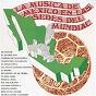 Compilation La música de méxico en las sedes del mundial avec Orquesta Típica de la Ciudad de México / Guadalupe Trigo / La Rondalla Tapatía / Yolanda del Río / José Alfredo Jiménez...