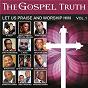 Compilation The Gospel Truth - Let Us Praise and Worship Him, Vol. 1 avec Byron Cage / R. Kelly / Joyous Celebration / Jabu Hlongwane / Kirk Franklin...