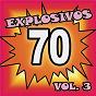 Compilation Explosivos 70, vol. 3 avec Sergio Denis / Quique Villanueva / Christian Andrade / Palito Ortega / Los Linces...
