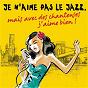 Compilation Je n'aime pas le jazz, mais avec des chanteuses j'aime bien ! avec Alberta Hunter / Madeleine Peyroux / Cassandra Wilson / Diana Krall / Marcos Valle...