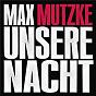 Album Unsere nacht (radiomix) de Max Mutzke