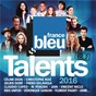 Compilation Talents france bleu 2016, vol. 2 avec Florent Mothe / Céline Dion / Christophe Maé / Kids United / Fréro Delavega...