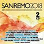 Compilation Sanremo 2018 avec Décibel / Ermal Meta / Fabrizio Moro / Ornella Vanoni, Bungaro, Pacifico / Noemi...