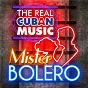Compilation The real cuban music - mister bolero (remasterizado) avec Domingo Lugo / Orquesta Todos Estrellas / Tito Gómez / Compay Segundo / Miguel Angel Piña...