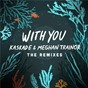 Album With you - the remixes de Meghan Trainor / Kaskade & Meghan Trainor