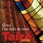 Album Ô toi, l'au-delà de tout de Taizé