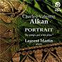 "Album Alkan: Portrait ""Le temps qui n'est plus"" de Charles-Valentin Alkan / Laurent Martin"