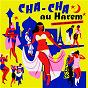 Compilation Cha-cha au harem avec Benny Benett / Léo Clarens et Ses Rythmes Orientaux / Zina Nahid / Fred Adison / Kemal Rachid et Ses Ottomans...