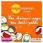 Compilation Magicmaman présente : les chansons magic des tout-petits avec Le Grand Orchestre du Splendid / Rémi Guichard / DJ Bébé Boum / Pictomusic / Le Monde d'hugo...