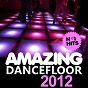 Compilation Amazing dancefloor 2012 avec DJ Chrixx / Tito Torres / Toni Granello / Andrew Phillips / Kevin Rolland...