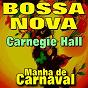 Compilation Bossa nova carnegie hall   manha de carnaval (original artist  original songs) avec Oscar Castro-Neves / João Gilberto / Banana Milton / Ana Lúcia / Oscar Castro-Neves Quartet...