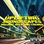 Album Uplifting soundscapes (melodic uplifting themes) de Reliable Source Music