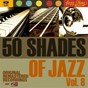 Compilation 50 shades of jazz, vol. 8 avec Baron Lee & His Blue Rhythm Band / Washboard Rhythm Kings / Jelly Roll Morton / The Red Hot Peppers / Billy Banks & His Orchestra...