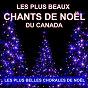 Compilation Les plus beaux chants de noël du canada (les plus belles chorales de noël) avec Les Petits Chanteurs de Saint-Maurice / Les Petits Chanteurs de Val-En-Saint