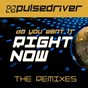 Album Do you want it right now de Pulsedriver