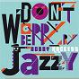 Album Don't worry be jazzy by bobby hackett de Bobby Hackett