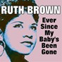 Album Ever since my baby's been gone (20 hits and rare songs) de Ruth Brown