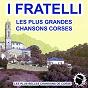 Album Les plus grandes chansons corses (les plus belles chansons de corse) de I Fratelli