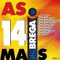 Compilation As 14 mais brega, vol. 1 avec Banda Mancha de Batom / Rafaella Liz / Banda Brega.Com / Banda Megga Show / Banda Feiticeiros...