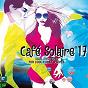 Compilation Café solaire 17 avec Ganga / DJ Lounge del Mar / Bunkerstudio / Clélia Félix / Magnus Wedberg...