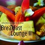 Compilation Breakfast lounge, vol. 2 (chilled morning grooves) avec Gerrit van der Meer / Roberto Sol / Route 66 / Marie Therese / Deep House Elements...