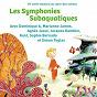 Compilation Les symphonies subaquatiques (conte musical) avec Dominique A / Laure Calamy / Sébastien Buffet / Simon Teglas / Jacques Gamblin...