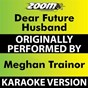 Album Dear Future Husband (Karaoke Version) (Originally Performed By Meghan Trainor) de Zoom Karaoke