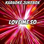 Album Love me so (karaoke version) (originally performed by stereo kicks) de Karaoke Jukebox