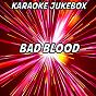 Album Bad blood (karaoke version) (originally performed by taylor swift and kendrick lamar) de Karaoke Jukebox