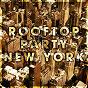 Compilation Rooftop party new york avec Frank Goldmann / Blue Square / Dennis Burer / Progression Alpha / James Palmer...