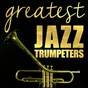 Compilation Greatest Jazz Trumpeters avec Freddie Hubbard / Clifford Brown / Donald Byrd / Terri Clark / Dizzy Gillespie...