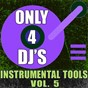 Album Only 4 DJ's: instrumental tools, vol. 5 de DJ Instrumentals