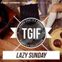 Compilation Tgif playlist collection: lazy sunday (chill & ease up playlist to relax) avec Fakear / Chapelier Fou / Doctor Flake / Employee of the Year / Parra for Cuva...