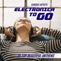 Compilation Electronica to go (25 top beautiful anthems) avec Flip Segers / Jai Kamal / Titus Koibra / Blue Castle / Tom Lojo...